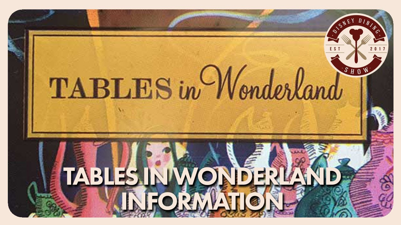 Tables in Wonderland Information | Disney Dining Show | 08/10/18